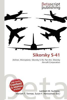 Sikorsky S-41 (Paperback): Lambert M. Surhone, Mariam T. Tennoe, Susan F. Henssonow