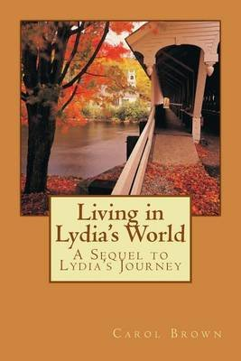 Living in Lydia's World - A Sequel to Lydia's Journey (Paperback): Carol Brown