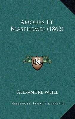 Amours Et Blasphemes (1862) (French, Hardcover): Alexandre Weill