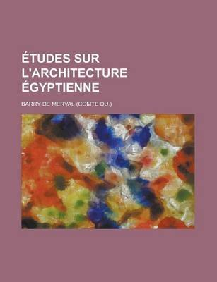 Etudes Sur L'Architecture Egyptienne (English, French, Paperback): Marion County Clerk's Office, Barry De Merval