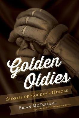 Golden Oldies - Stories of Hockey's Heroes (Electronic book text): Brian McFarlane