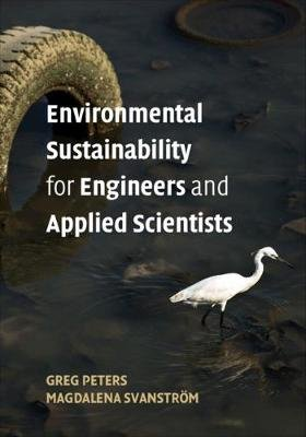 Environmental Sustainability for Engineers and Applied Scientists (Paperback): Greg Peters, Magdalena Svanstroem