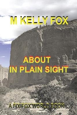 About, in Plain Sight (Paperback): M. Kelly Fox