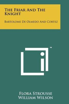 The Friar and the Knight - Bartolome de Olmedo and Cortez (Paperback): Flora Strousse