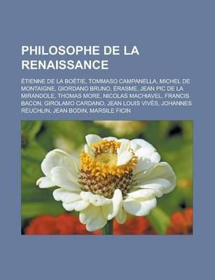 Philosophe de La Renaissance - Etienne de La Boetie, Tommaso Campanella, Michel de Montaigne, Giordano Bruno, Erasme, Jean PIC...