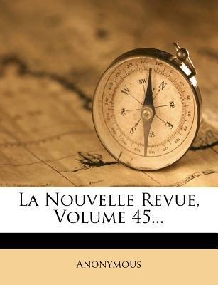 La Nouvelle Revue, Volume 45... (French, Paperback): Anonymous