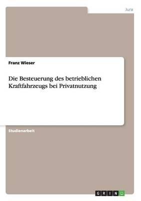 Die Besteuerung Des Betrieblichen Kraftfahrzeugs Bei Privatnutzung (German, Paperback): Franz Wieser