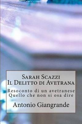 Sarah Scazzi Il Delitto Di Avetrana - Resoconto Di Un Avetranese Quello Che Non Si Osa Dire (Italian, Paperback): Antonio...