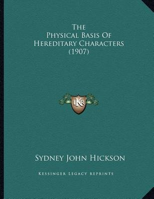 The Physical Basis of Hereditary Characters (1907) (Paperback): Sydney John Hickson