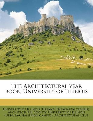 The Architectural Year Book, University of Illinois (Paperback): University of Illinois (Urbana-Champaign