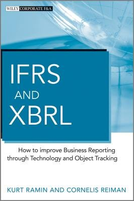 IFRS and XBRL - How to Improve Business Reporting Through Technology and Object Tracking (Hardcover): Kurt Ramin, Cornelis...