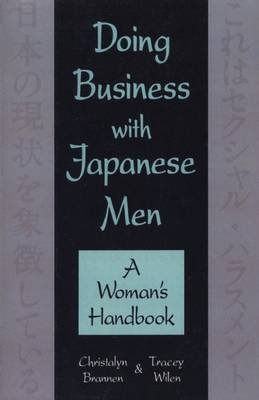Doing Business with Japanese Men - A Woman's Handbook (Electronic book text): Christalyn Brannen, Tracey Wilen