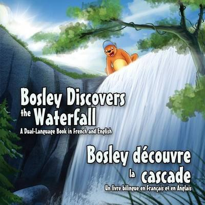 Bosley Discovers the Waterfall - A Dual-Language Book in French and English - Bosley decouvre la cascade (Paperback): Ozzy Esha