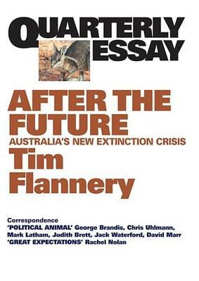 Quarterly Essay 48 After the Future - Australia's New Extinction Crisis (Electronic book text): Tim Flannery, Gideon Haigh