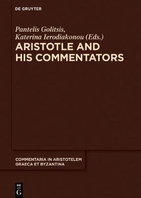 Aristotle and His Commentators - Studies in Memory of Paraskevi Kotzia (Hardcover): Pantelis Golitsis, Katerina Ierodiakonou