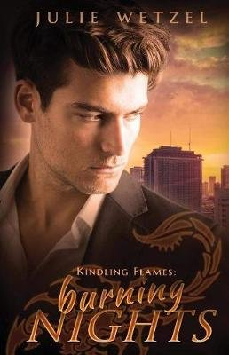 Kindling Flames - Burning Nights (Paperback): Julie Wetzel