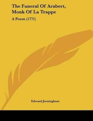 The Funeral of Arabert, Monk of La Trappe - A Poem (1771) (Paperback): Edward Jerningham