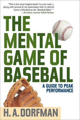 The Mental Game of Baseball - A Guide to Peak Performance (Electronic book text): H. A Dorfman, Karl Kuehl