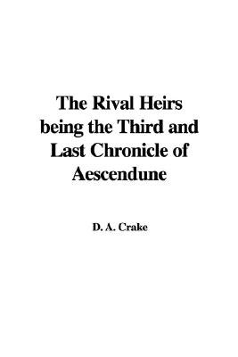 The Rival Heirs Being the Third and Last Chronicle of Aescendune (Hardcover): D. A. Crake
