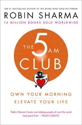 The 5 AM Club - Own Your Morning. Elevate Your Life. (Paperback, Edition): Robin Sharma