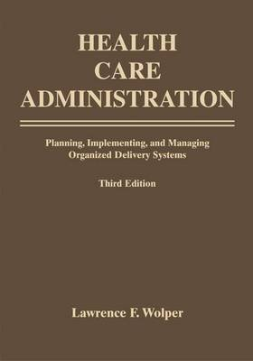 Health Care Administration - Planning, Implementing, and Managing Organized Delivery Systems (Paperback, 3rd Revised edition):...
