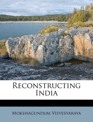 Reconstructing India (Paperback): Mokshagundum Visvesvaraya
