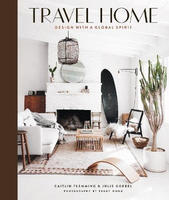 Travel Home: Design with a Global Spirit (Hardcover): Caitlin Flemming, Julie Goebel