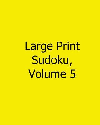 Large Print Sudoku, Volume 5 - Easy to Read, Large Grid Sudoku Puzzles (Large print, Paperback, Large type / large print...