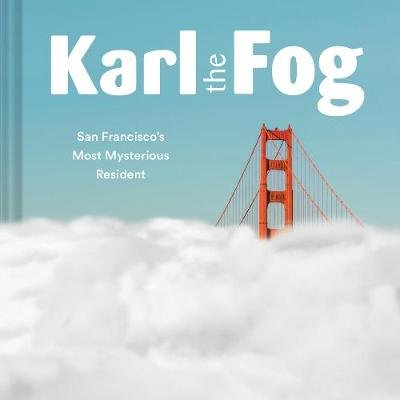 Karl the Fog - San Francisco's Most Mysterious Resident (Hardcover): Chronicle Books