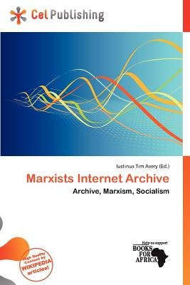 Marxists Internet Archive (Paperback): Iustinus Tim Avery