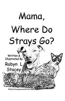 Mama, Where Do Strays Go? (Paperback): Robyn L Stacey