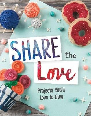 Share the Love - Projects You'll Love to Give (Paperback): Mari Bolte