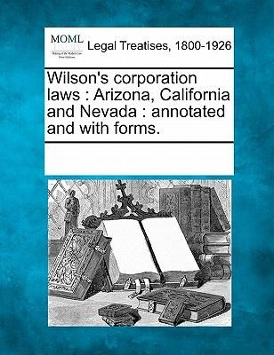 Wilson's Corporation Laws - Arizona, California and Nevada: Annotated and with Forms. (Paperback): Multiple Contributors,...