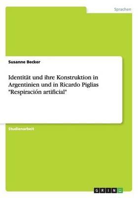 """Identitat Und Ihre Konstruktion in Argentinien Und in Ricardo Piglias """"Respiracion Artificial"""" (German, Paperback): Susanne..."""