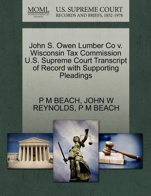 John S. Owen Lumber Co V. Wisconsin Tax Commission U.S. Supreme Court Transcript of Record with Supporting Pleadings...