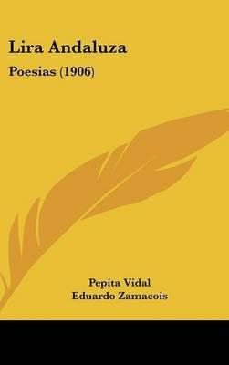 Lira Andaluza - Poesias (1906) (English, Spanish, Hardcover): Pepita Vidal