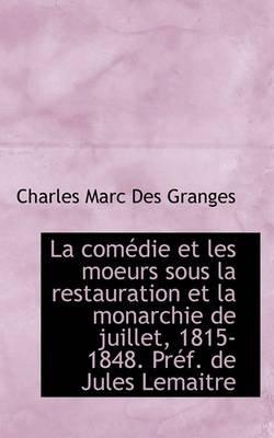 La Com Die Et Les Moeurs Sous La Restauration Et La Monarchie de Juillet, 1815-1848. PR F. de Jules (Paperback): Charles Marc...