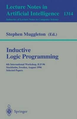 Inductive Logic Programming - 6th International Workshop, Ilp-96, Stockholm, Sweden, August 26-28, 1996, Selected Papers...
