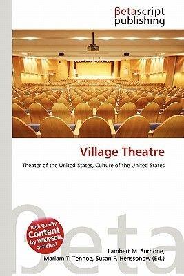 Village Theatre (Paperback): Lambert M. Surhone, Mariam T. Tennoe, Susan F. Henssonow