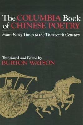 The Columbia Book of Chinese Poetry - From Early Times to the Thirteenth Century (Paperback, Revised): Burton Watson