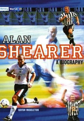 Literacy World Satellites Non Fiction Stage 4 Alan Shearer: A Biography (Paperback, 1st New edition):