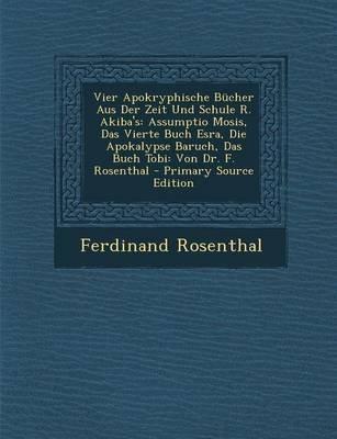 Vier Apokryphische Bucher Aus Der Zeit Und Schule R. Akiba's - Assumptio Mosis, Das Vierte Buch Esra, Die Apokalypse...