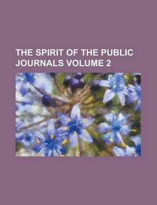 The Spirit of the Public Journals Volume 2 (Paperback): Anonymous