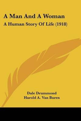 A Man and a Woman - A Human Story of Life (1918) (Paperback): Dale Drummond