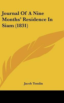Journal Of A Nine Months' Residence In Siam (1831) (Hardcover): Jacob Tomlin