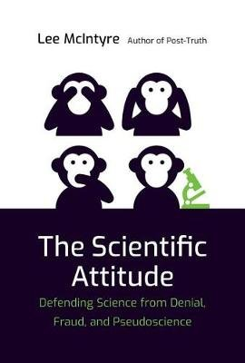 The Scientific Attitude - Defending Science from Denial, Fraud, and Pseudoscience (Hardcover): Lee McIntyre