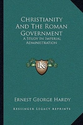 Christianity and the Roman Government - A Study in Imperial Administration (Paperback): Ernest George Hardy
