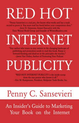 Red Hot Internet Publicity - An Insider's Guide to Promoting Your Book on the Internet! (Paperback): Penny C Sansevieri