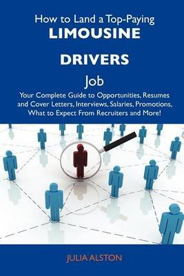 How to Land a Top-Paying Limousine Drivers Job - Your Complete Guide to Opportunities, Resumes and Cover Letters, Interviews,...