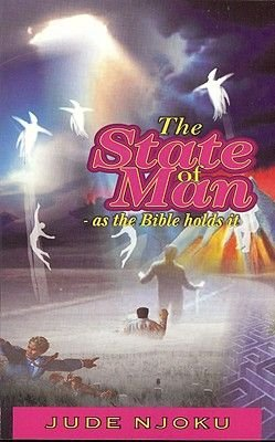 The State of Man-What the Bible Says (Paperback): Jude Njoku
